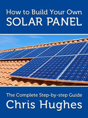 Excellent How To Build Your Own Solar Panels The Complete Guide To Building Wiring Cloud Histehirlexornumapkesianilluminateatxorg